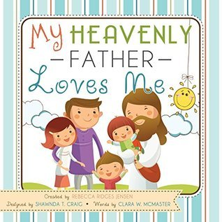 My Heavenly Father Loves Me  by  Rebecca Ridges Jensen