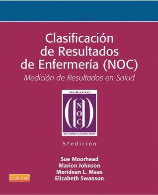 Clasificación de Resultados de Enfermería (NOC): Medición de Resultados en Salud  by  Marion Johnson