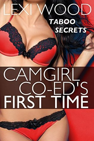 Camgirl Co-eds First Time: A Taboo Tale of Studying Topless  by  Lexi Wood