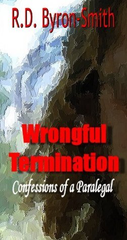 Wrongful Termination: Confessions Of A Paralegal  by  R. D. Byron-Smith
