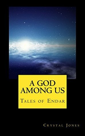 A God Among Us (Tales of Endar Book 1) Crystal Jones