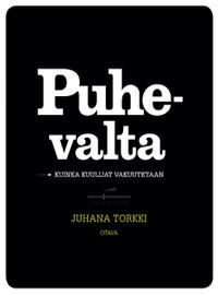 Puhevalta - Kuinka kuulijat vakuutetaan  by  Juhana Torkki