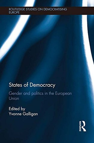 States of Democracy: Gender and Politics in the European Union  by  Yvonne Galligan