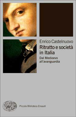 Ritratto e società in Italia: Dal Medioevo allavanguardia Enrico Castelnuovo