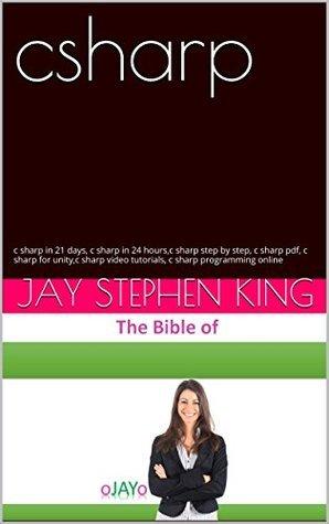 csharp: c sharp in 21 days, c sharp in 24 hours,c sharp step  by  step, c sharp pdf, c sharp for unity,c sharp video tutorials, c sharp programming online by Jay Stephen King