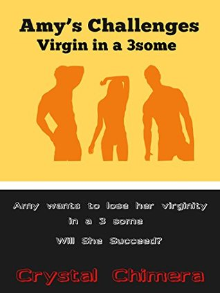 Amys Challenges: Virgin in a 3some  by  Crystal Chimera