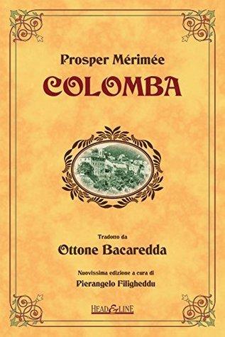 Colomba: Traduzione di Ottone Bacaredda, con introduzione e Note al testo a cura di Pierangelo Filigheddu  by  Prosper Mérimée