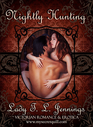 Nightly Hunting ~ Victorian Romance and Erotica  by  Lady T.L. Jennings