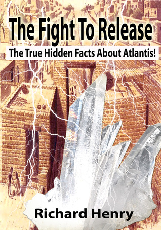 The Fight To Release The True Hidden Facts About Atlantis!  by  Richard Henry