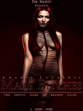 Mars Bitches: The Erotic Game of Braden Caine  by  Amaris Laurent