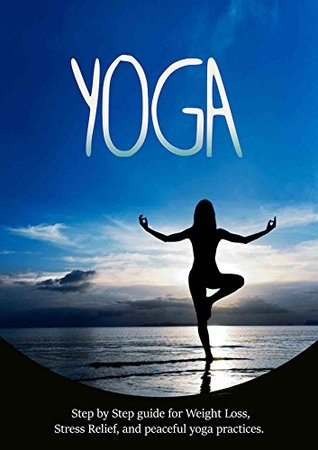 YOGA: Step Step YOGA and MEDITATION, guide for Weight Loss, Stress Relief, and Finding Peace by Joanne  Howard