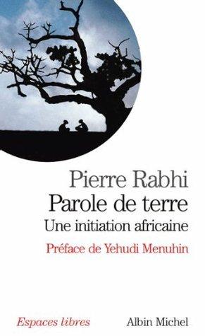 Parole de terre : Une initiation africaine Pierre Rabhi