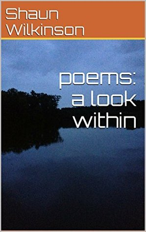 poems: a look within  by  Shaun Wilkinson