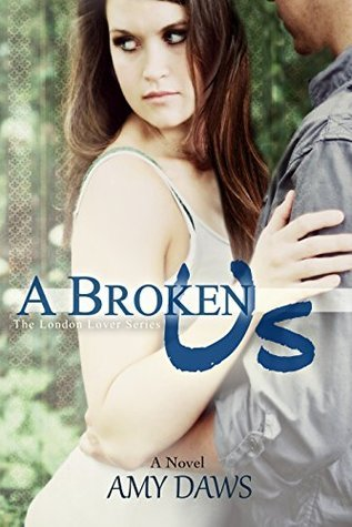 A Broken Us: London Will Be My New Lover (London Lovers Series Book 2)  by  Amy Daws