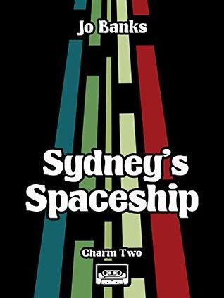 Sydneys Spaceship (The Charm Series Book 2) Jo Banks