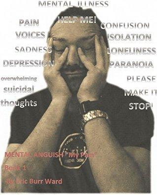 Mental Anguish: Book 1 - My Pain Eric Ward