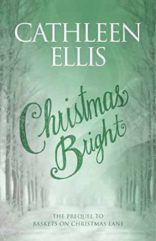 Christmas Bright: The Prequel to Baskets On Christmas Lane  by  Cathleen Ellis