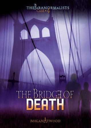Case #04: The Bridge of Death (The Paranormalists)  by  Megan Atwood