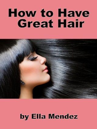 How to Have Great Hair Ella Mendez