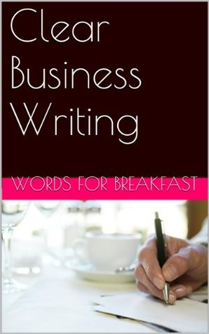 Clear Business Writing  by  Words for Breakfast