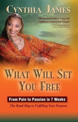 What Will Set You Free - from pain to passion in seven weeks  by  Cynthia James