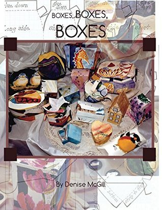 Boxes, Boxes, Boxes  by  Denise McGill