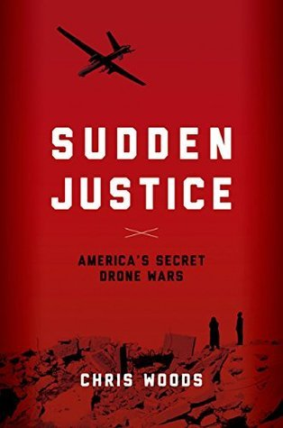 Sudden Justice: Americas Secret Drone Wars  by  Christopher Woods