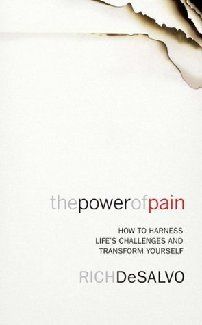 The Power of Pain: How to Harness Lifes Challenges and Transform Yourself Rich DeSalvo