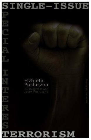 Single-Issue Terrorism  by  Elzbieta Posluszna