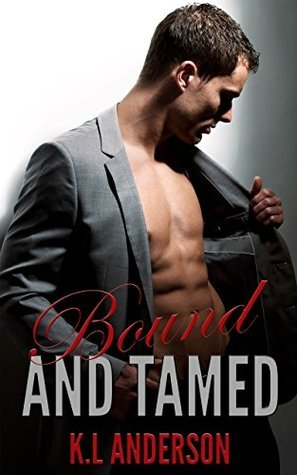 Bound and Tamed  by  K.L. Anderson