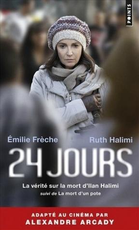 24 jours, la vérité sur la mort dIlan Halimi suivi de La mort dun pote  by  Emilie Frèche