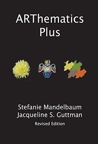 ARThematics Plus: Integrated Projects in Math, Art and Beyond Stefanie Mandelbaum
