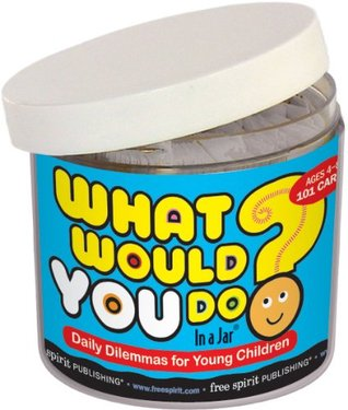 What Would You Do? In a Jar®: Daily Dilemmas for Young Children NOT A BOOK