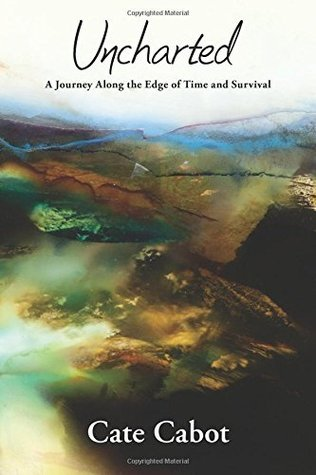 Uncharted: A Journey Along the Edge of Time and Survival  by  Cate Cabot