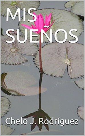 MIS SUEÑOS  by  CHELO J. RODRÍGUEZ