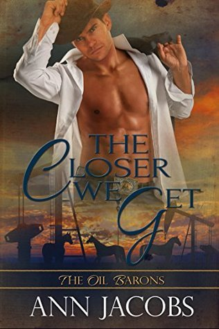 The Closer We Get (The Oil Barons Book 2)  by  Ann Jacobs
