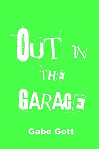 Out in the Garage: First Edition Gabe Gott