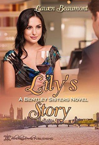 Lilys Story, A Bentley Sisters Novel Lauren Beaumont