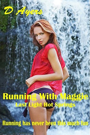 Running with Maggie: Last Light Hot Springs  by  D. Ayers