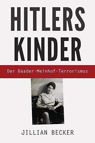 Hitlers Kinder: Der Baader-Meinhof-Terrorismus Jillian Becker