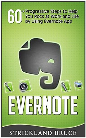 Evernote: 60+ Progressive Steps to Help You Rock at Work and Life  by  Using Evernote App (Evernote books, evernote for beginners, evernote app) by Strickland Bruce