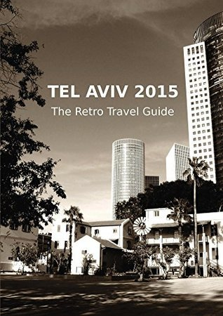 Tel Aviv 2015: The Retro Travel Guide Claudia Stein