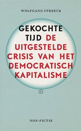 Gekochte tijd de uitgestelde crisis van het democratisch kapitalisme Wolfgang Streeck
