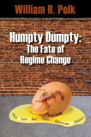 Humpty Dumpty The Fate of Regime Change William Polk