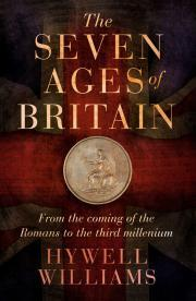 The Seven Ages of Britain  by  Hywell Williams