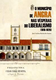 O Município de Angra nas Vésperas do Liberalismo (1810-1820) José Avelino Rocha dos Santos