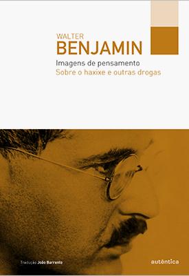 Imagens de pensamento – Sobre o haxixe e outras drogas  by  Walter Benjamin
