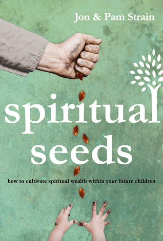 Spiritual Seeds: How to Cultivate Spiritual Wealth Within Your Future Children  by  Jon Strain