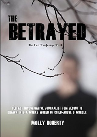 The Betrayed (Tom Jessup Book 1)  by  Molly Doherty