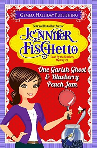 One Garish Ghost & Blueberry Peach Jam (Dead  by  the Numbers Mysteries Book 1) by Jennifer Fischetto